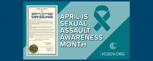 """A two-tone teal graphic with text that reads """"April is Sexual Assault Awareness Mionth"""" and an image of the Governor's proclamation recognizing it."""